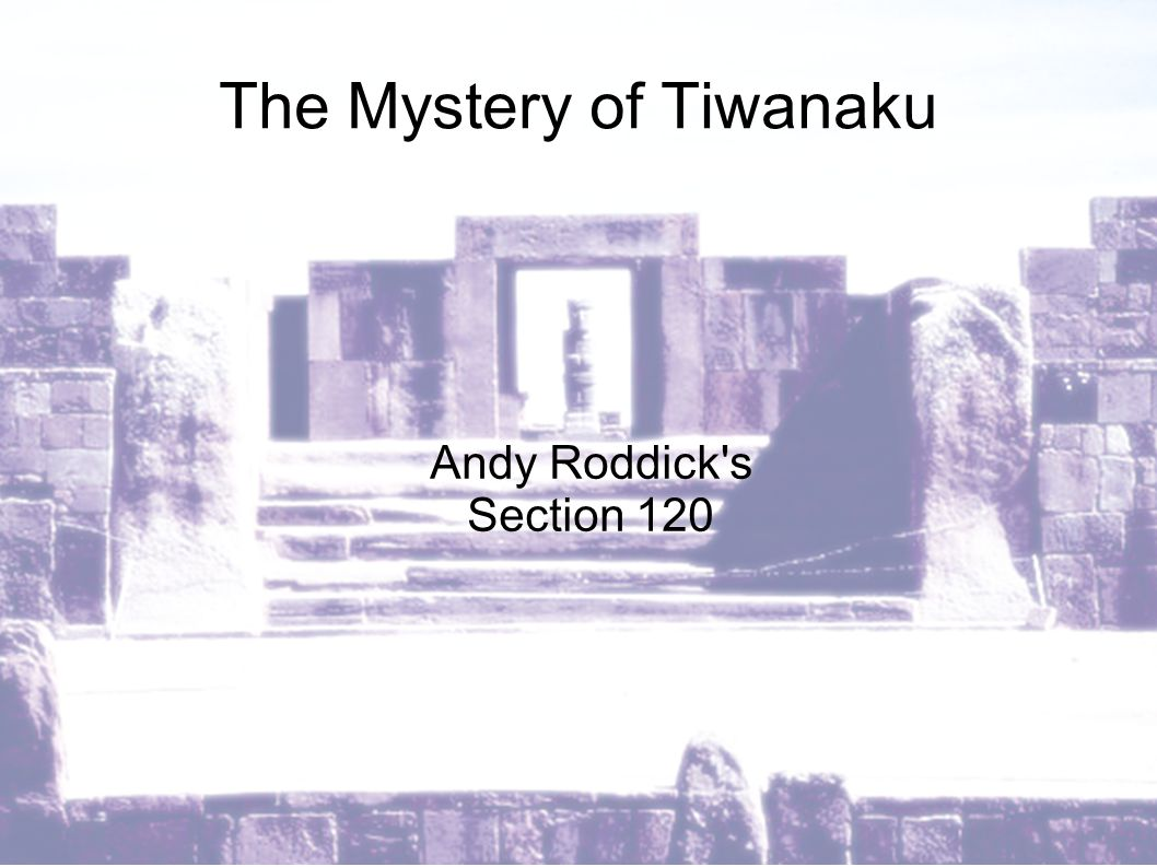 The Mystery of Tiwanaku Andy Roddick s Section 120