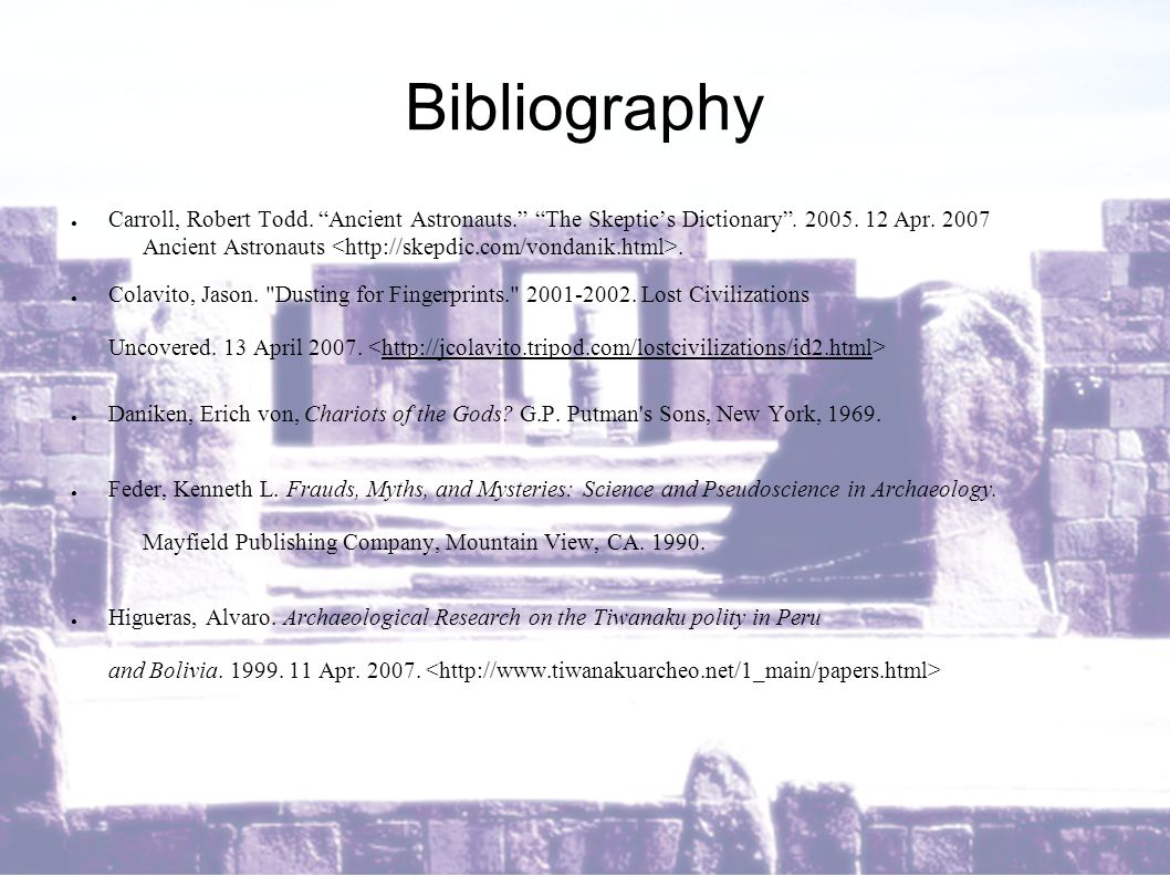 Bibliography ● Carroll, Robert Todd. Ancient Astronauts. The Skeptic's Dictionary .