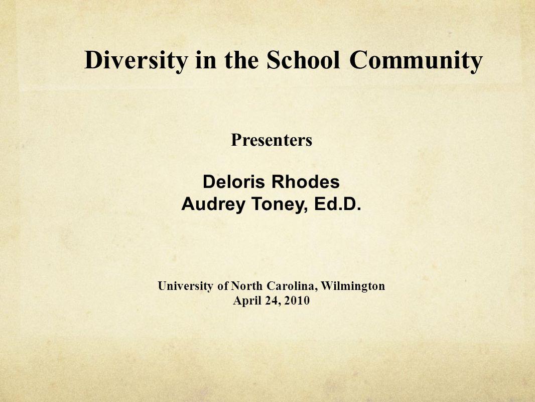 Diversity in the School Community Presenters Deloris Rhodes Audrey Toney, Ed.D.