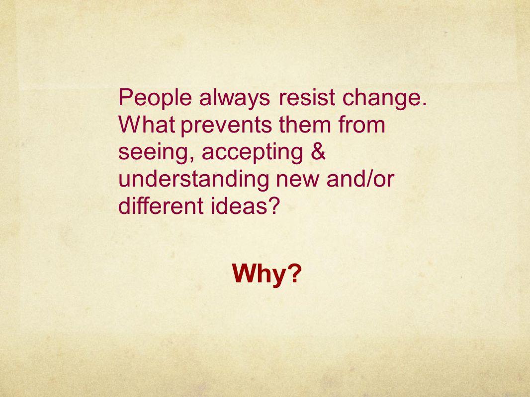 People always resist change.