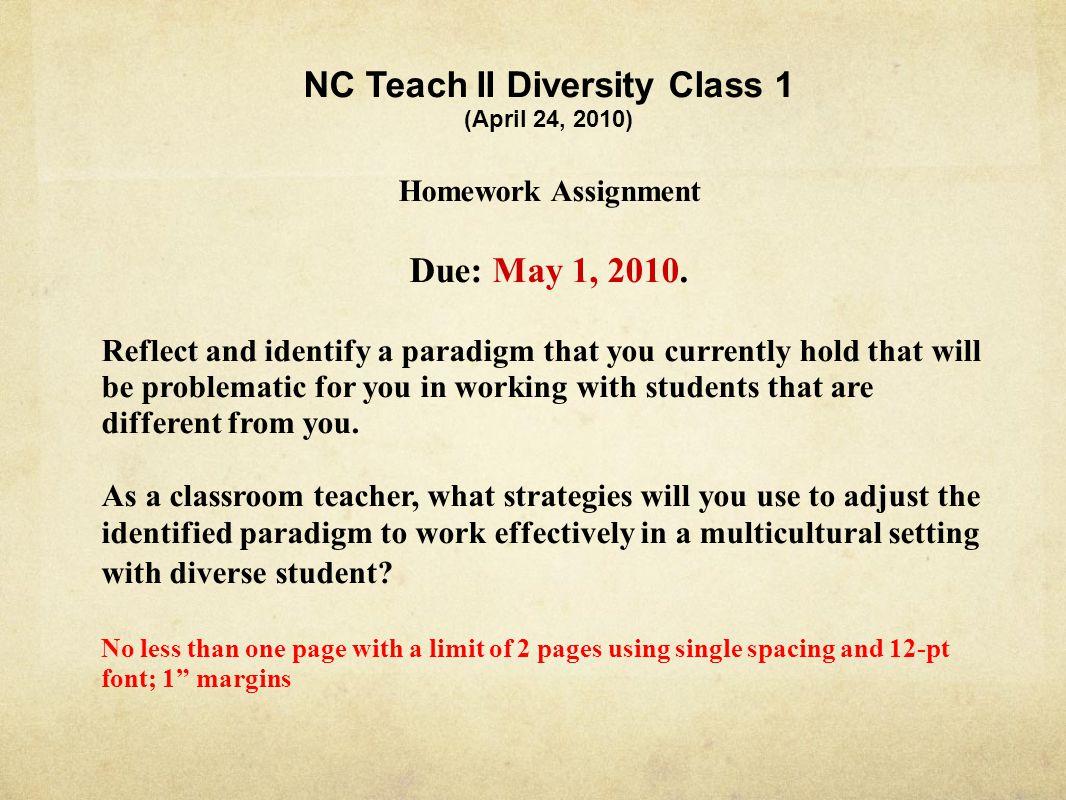 NC Teach II Diversity Class 1 (April 24, 2010) Homework Assignment Due: May 1, 2010.