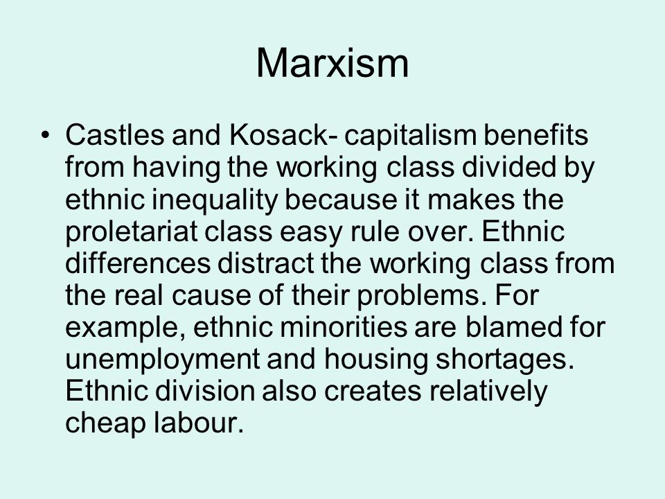 Marxism Castles and Kosack- capitalism benefits from having the working class divided by ethnic inequality because it makes the proletariat class easy rule over.