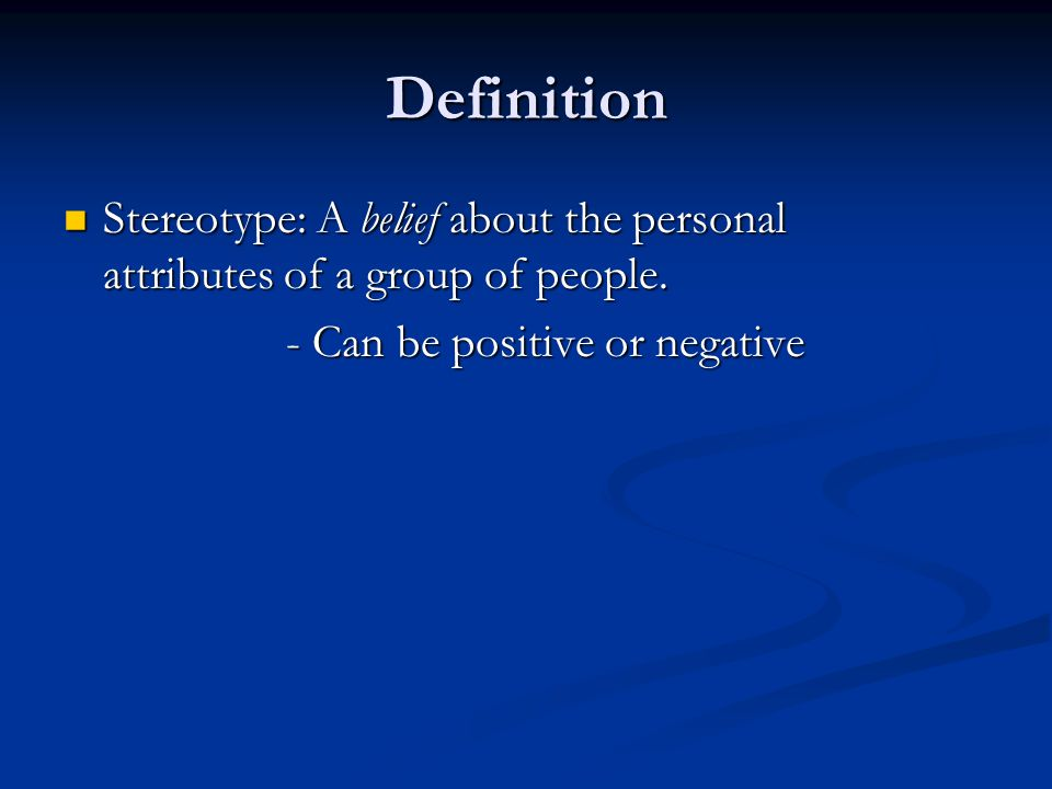Definition Stereotype: A belief about the personal attributes of a group of people.