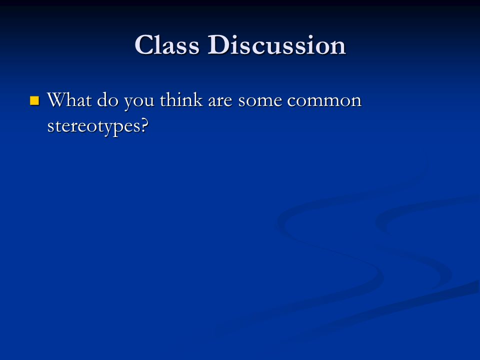 Class Discussion What do you think are some common stereotypes.