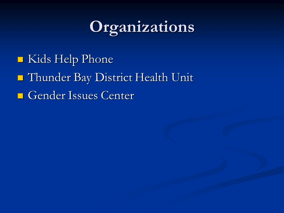 Organizations Kids Help Phone Kids Help Phone Thunder Bay District Health Unit Thunder Bay District Health Unit Gender Issues Center Gender Issues Center