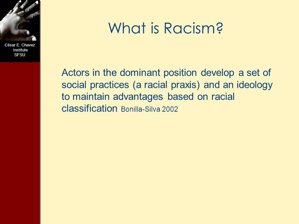 C ésar E. Chavez Institute SFSU What is Racism.