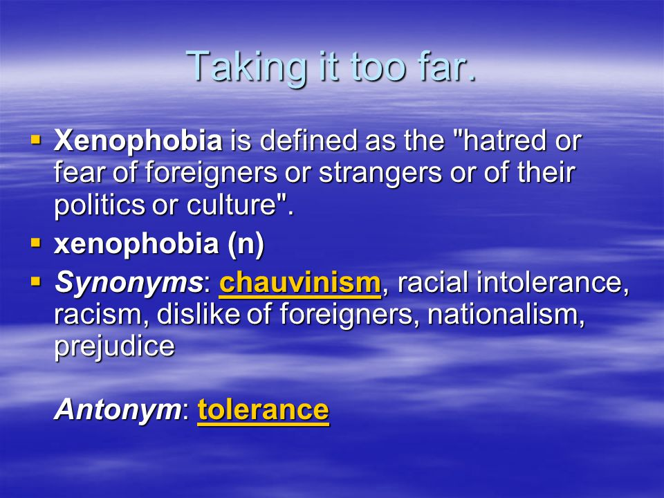 Taking it too far.  Xenophobia is defined as the