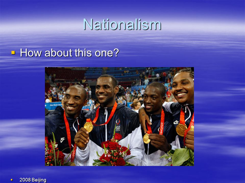 Nationalism  How about this one?  2008 Beijing