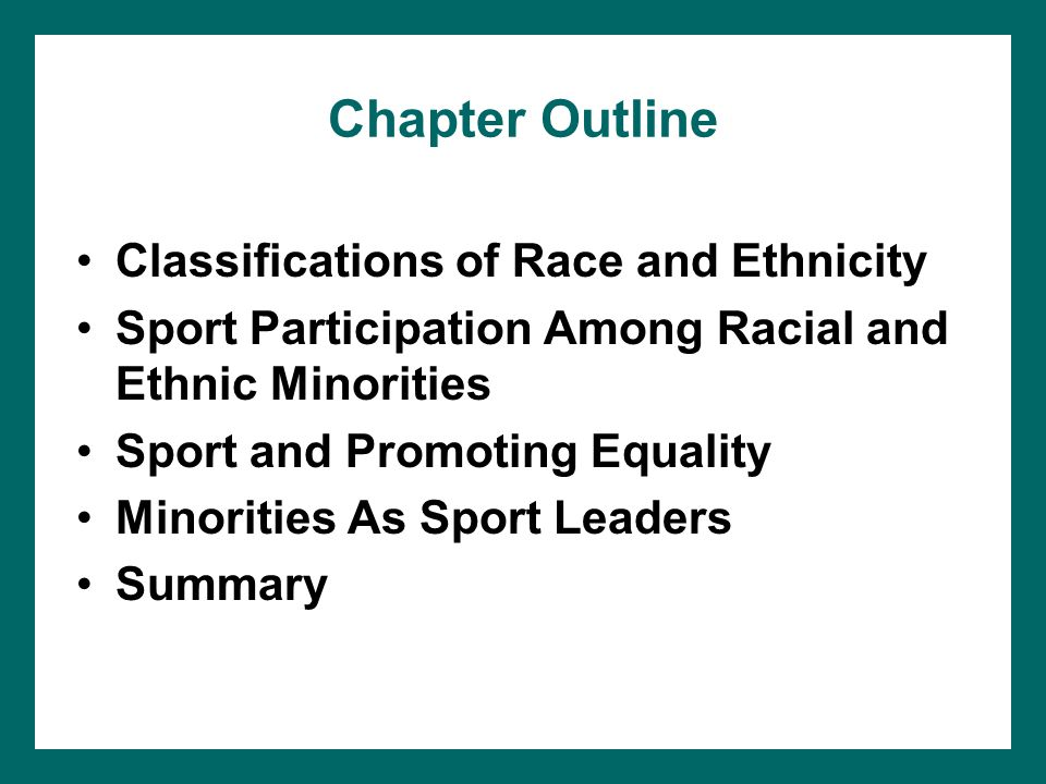 Chapter Outline Classifications of Race and Ethnicity Sport Participation Among Racial and Ethnic Minorities Sport and Promoting Equality Minorities A