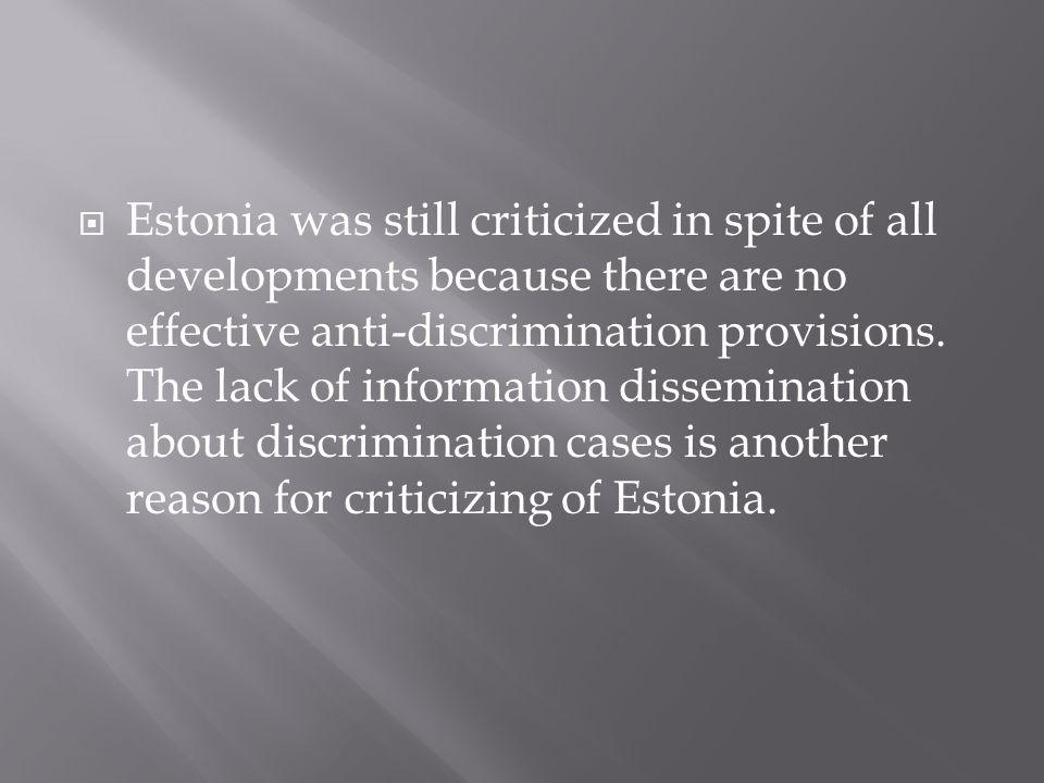  Estonia was still criticized in spite of all developments because there are no effective anti-discrimination provisions.