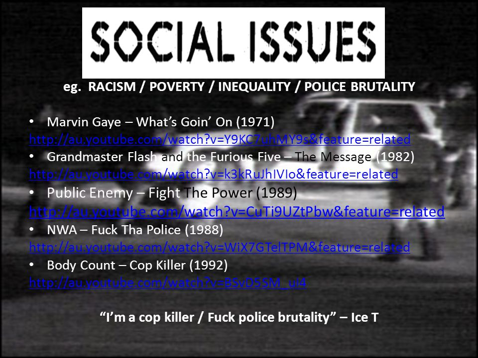 eg. RACISM / POVERTY / INEQUALITY / POLICE BRUTALITY Marvin Gaye – What's Goin' On (1971) http://au.youtube.com/watch?v=Y9KC7uhMY9s&feature=related Gr