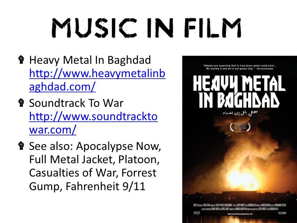 Heavy Metal In Baghdad http://www.heavymetalinb aghdad.com/ http://www.heavymetalinb aghdad.com/ Soundtrack To War http://www.soundtrackto war.com/ http://www.soundtrackto war.com/ See also: Apocalypse Now, Full Metal Jacket, Platoon, Casualties of War, Forrest Gump, Fahrenheit 9/11