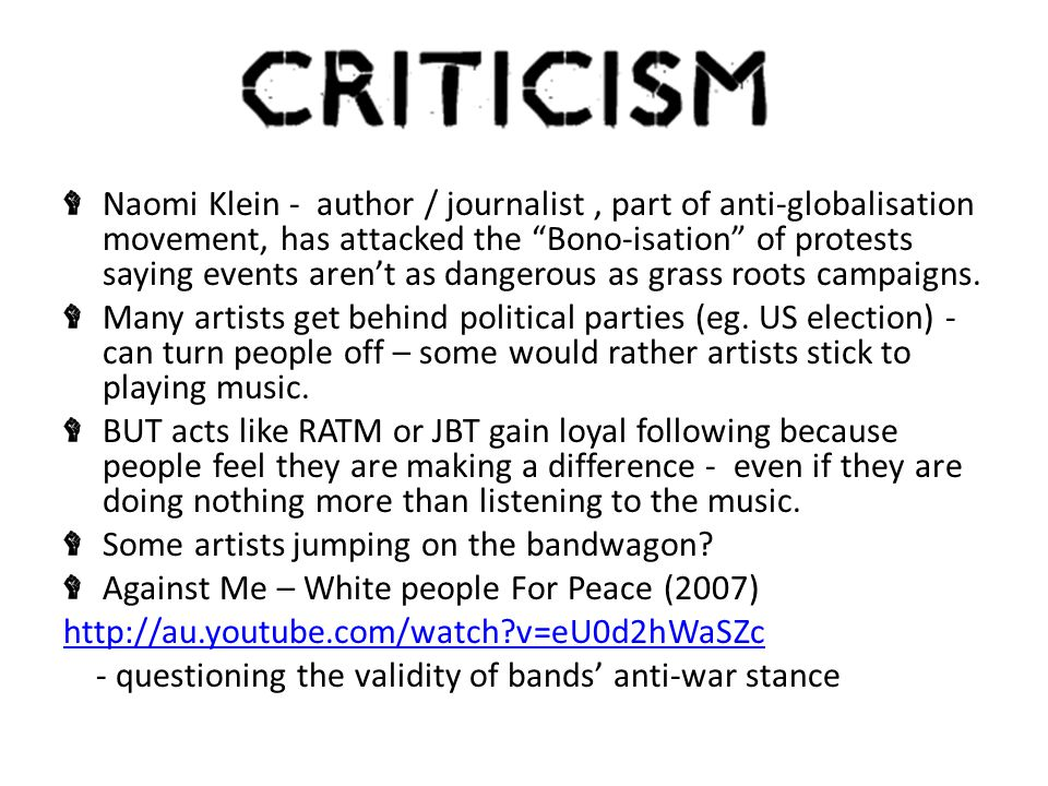 Naomi Klein - author / journalist, part of anti-globalisation movement, has attacked the Bono-isation of protests saying events aren't as dangerous as grass roots campaigns.