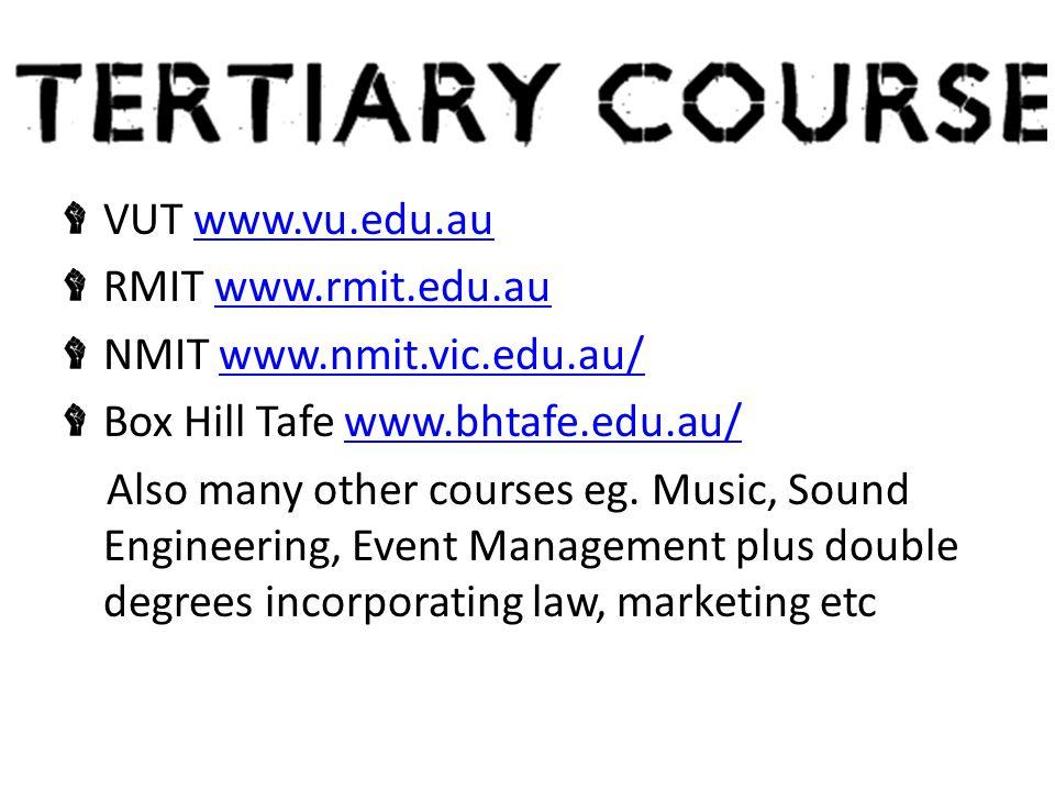 VUT www.vu.edu.auwww.vu.edu.au RMIT www.rmit.edu.auwww.rmit.edu.au NMIT www.nmit.vic.edu.au/www.nmit.vic.edu.au/ Box Hill Tafe www.bhtafe.edu.au/www.bhtafe.edu.au/ Also many other courses eg.