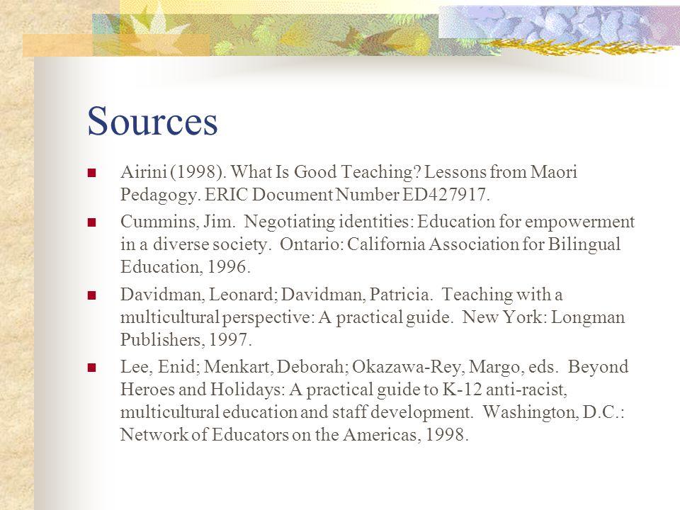 Sources Airini (1998). What Is Good Teaching? Lessons from Maori Pedagogy. ERIC Document Number ED427917. Cummins, Jim. Negotiating identities: Educat