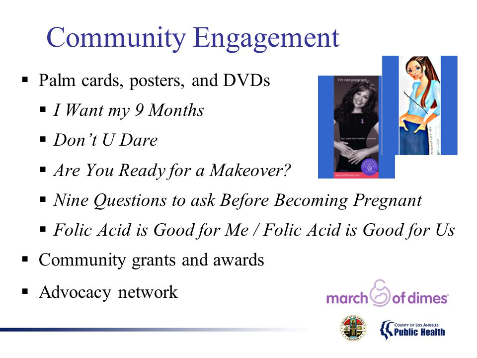 Community Engagement  Palm cards, posters, and DVDs  I Want my 9 Months  Don't U Dare  Are You Ready for a Makeover?  Nine Questions to ask Befor