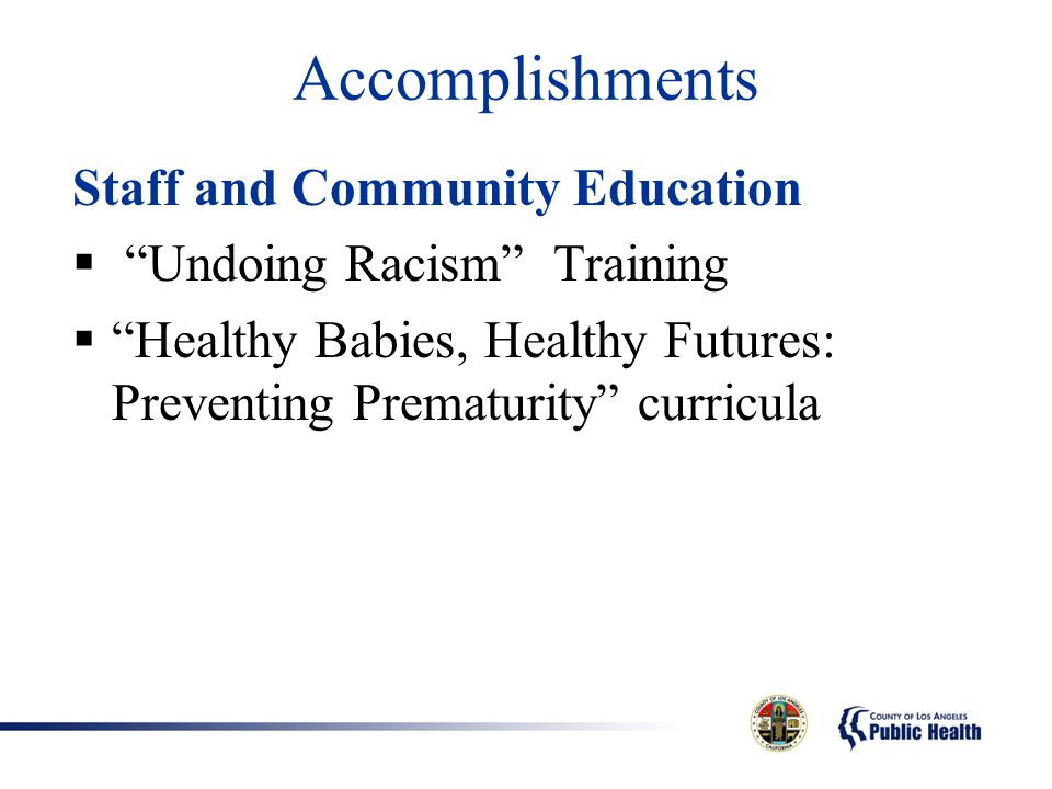 "Staff and Community Education  ""Undoing Racism"" Training  ""Healthy Babies, Healthy Futures: Preventing Prematurity"" curricula Accomplishments"