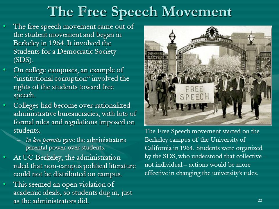 23 The Free Speech Movement The free speech movement came out of the student movement and began in Berkeley in 1964.