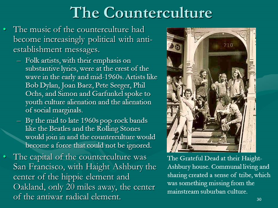 30 The Counterculture The music of the counterculture had become increasingly political with anti- establishment messages.The music of the counterculture had become increasingly political with anti- establishment messages.