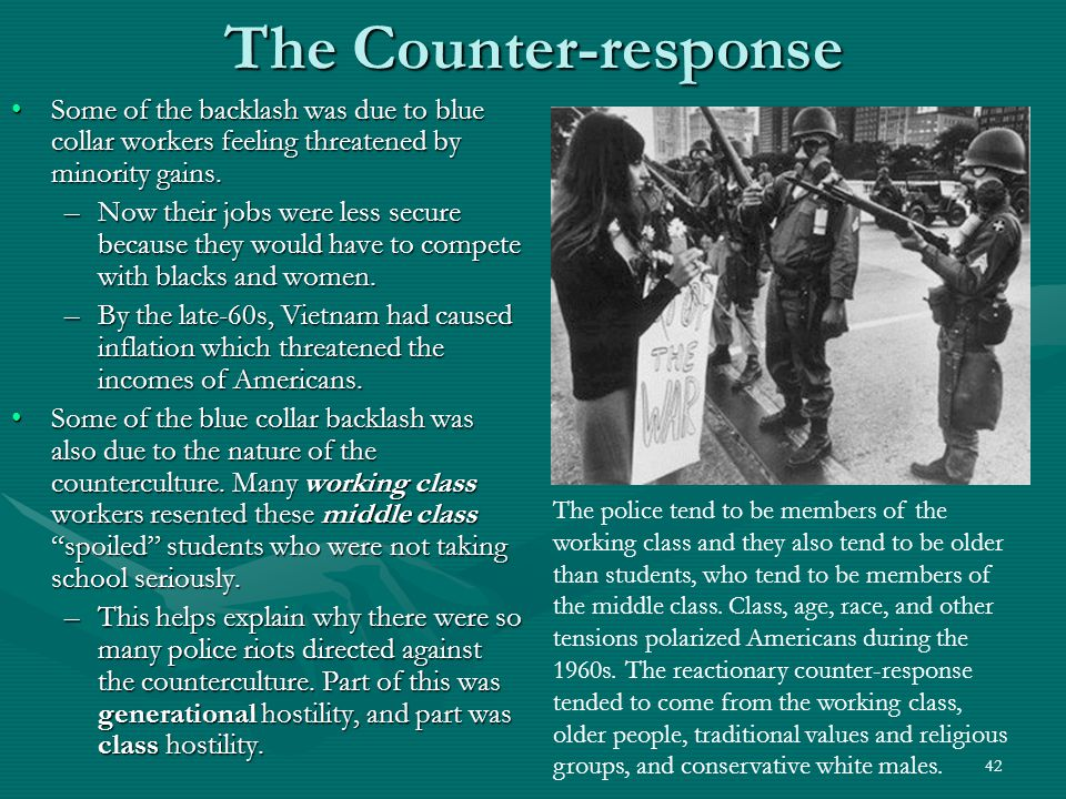 42 The Counter-response Some of the backlash was due to blue collar workers feeling threatened by minority gains.Some of the backlash was due to blue collar workers feeling threatened by minority gains.