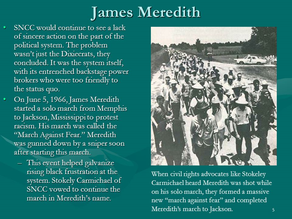 5 James Meredith SNCC would continue to see a lack of sincere action on the part of the political system.