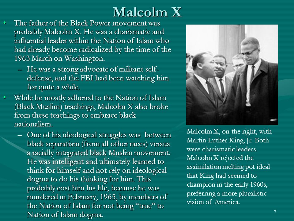 7 Malcolm X The father of the Black Power movement was probably Malcolm X.