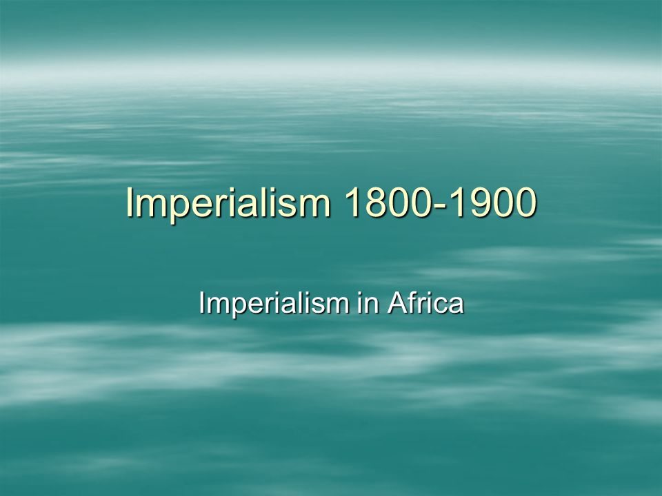 Imperialism 1800-1900 Imperialism in Africa