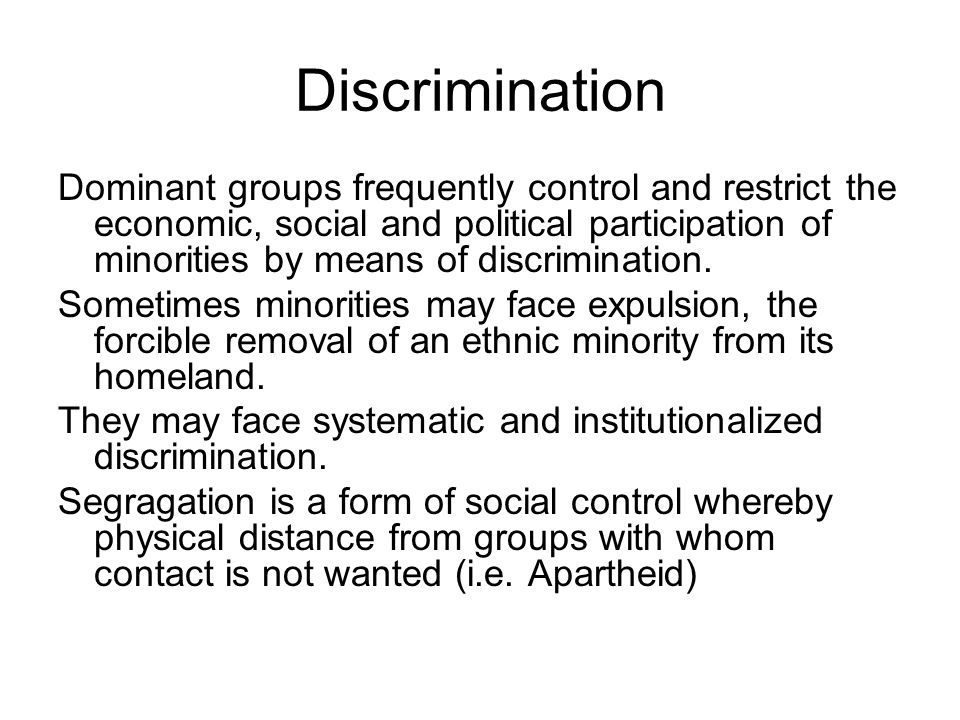 Discrimination Dominant groups frequently control and restrict the economic, social and political participation of minorities by means of discriminati