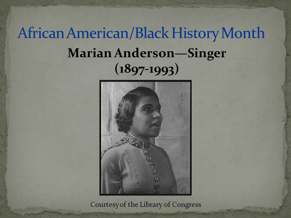Marian Anderson—Singer (1897-1993) Courtesy of the Library of Congress