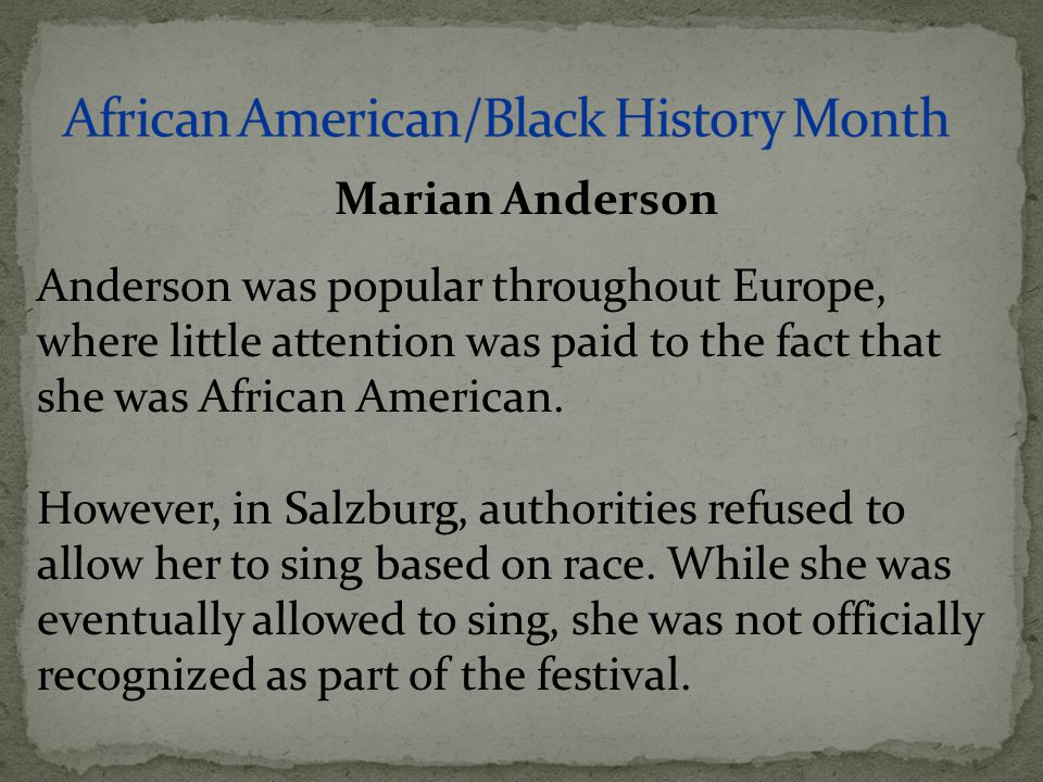Anderson was popular throughout Europe, where little attention was paid to the fact that she was African American. However, in Salzburg, authorities r