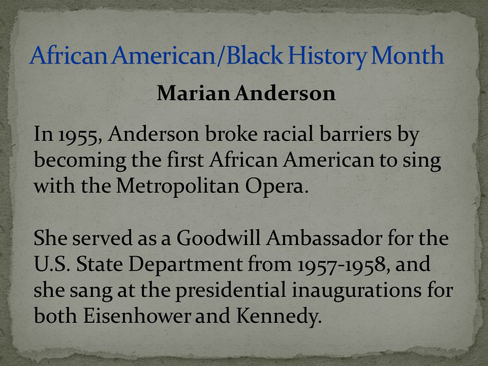 In 1955, Anderson broke racial barriers by becoming the first African American to sing with the Metropolitan Opera. She served as a Goodwill Ambassado