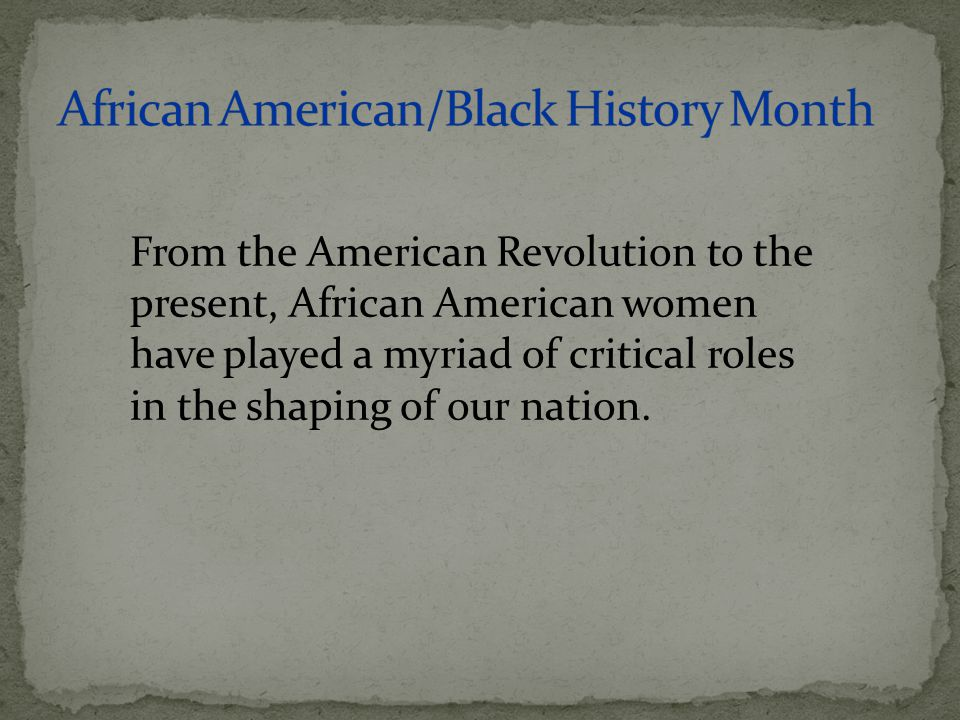 From the American Revolution to the present, African American women have played a myriad of critical roles in the shaping of our nation.