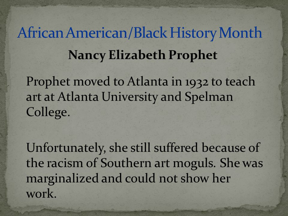 Prophet moved to Atlanta in 1932 to teach art at Atlanta University and Spelman College. Unfortunately, she still suffered because of the racism of So