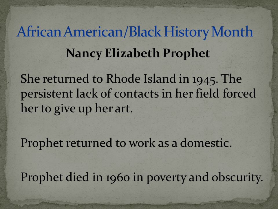 She returned to Rhode Island in 1945. The persistent lack of contacts in her field forced her to give up her art. Prophet returned to work as a domest