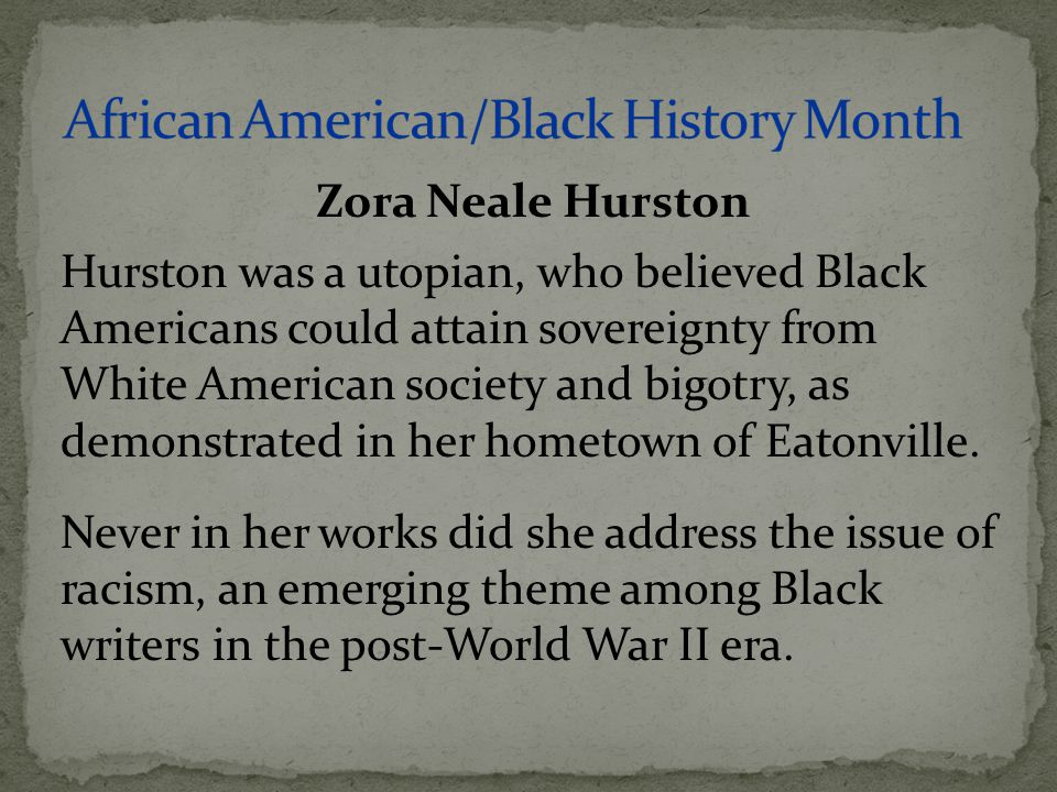 Hurston was a utopian, who believed Black Americans could attain sovereignty from White American society and bigotry, as demonstrated in her hometown