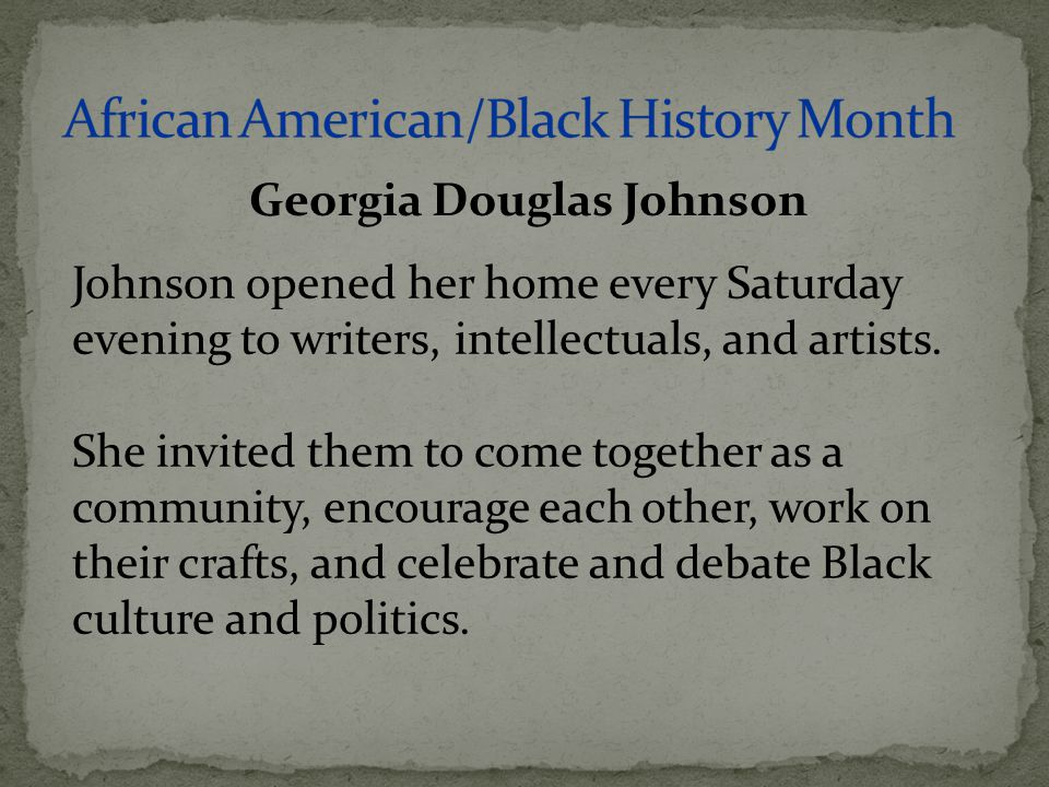 Johnson opened her home every Saturday evening to writers, intellectuals, and artists. She invited them to come together as a community, encourage eac
