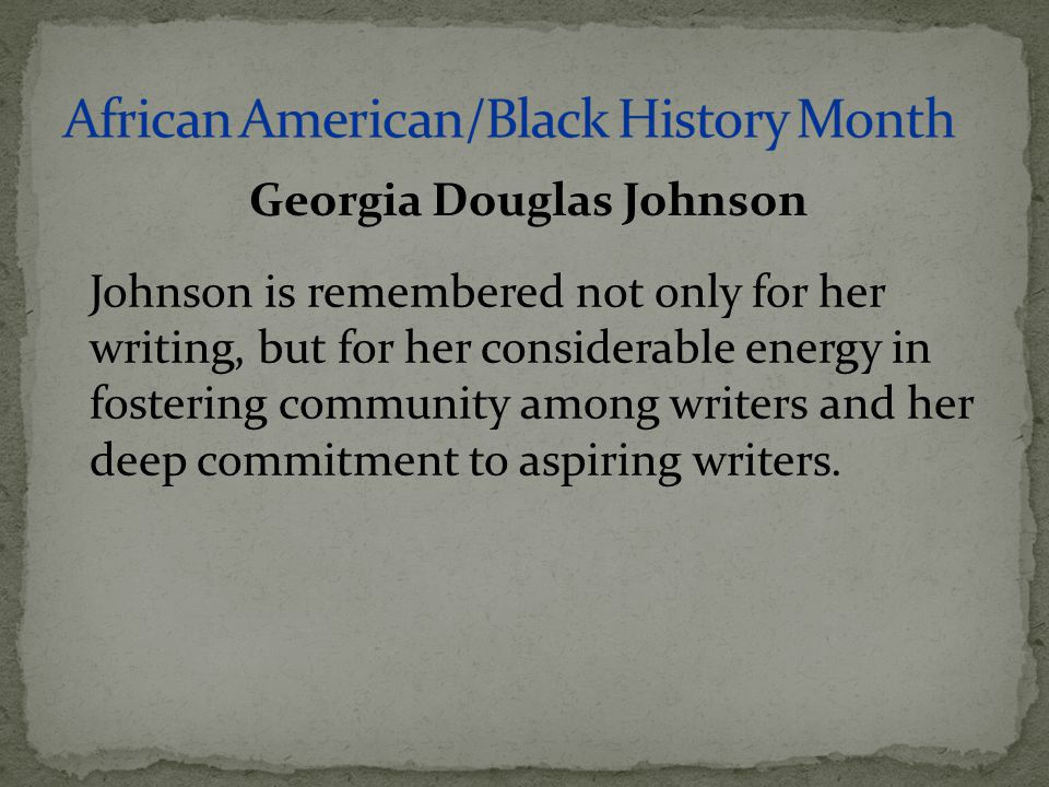 Johnson is remembered not only for her writing, but for her considerable energy in fostering community among writers and her deep commitment to aspiri