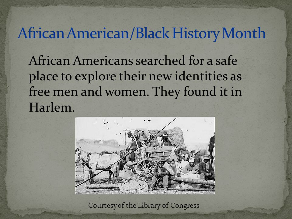 African Americans searched for a safe place to explore their new identities as free men and women. They found it in Harlem. Courtesy of the Library of