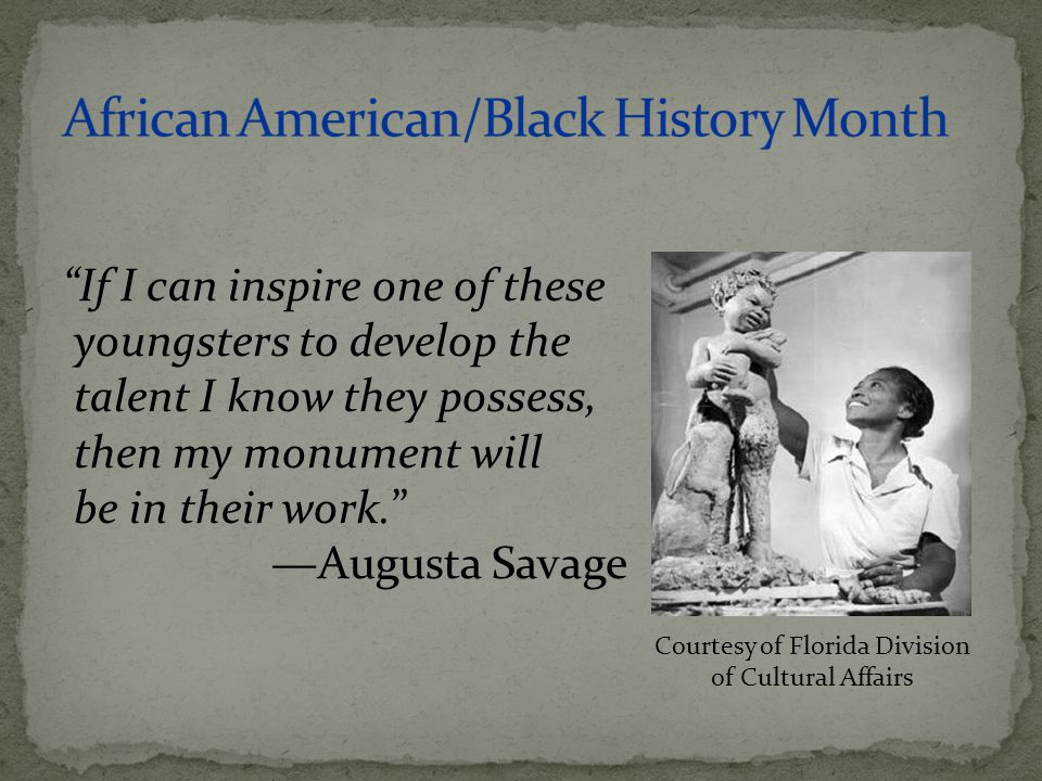 """If I can inspire one of these youngsters to develop the talent I know they possess, then my monument will be in their work."" —Augusta Savage Courtesy"