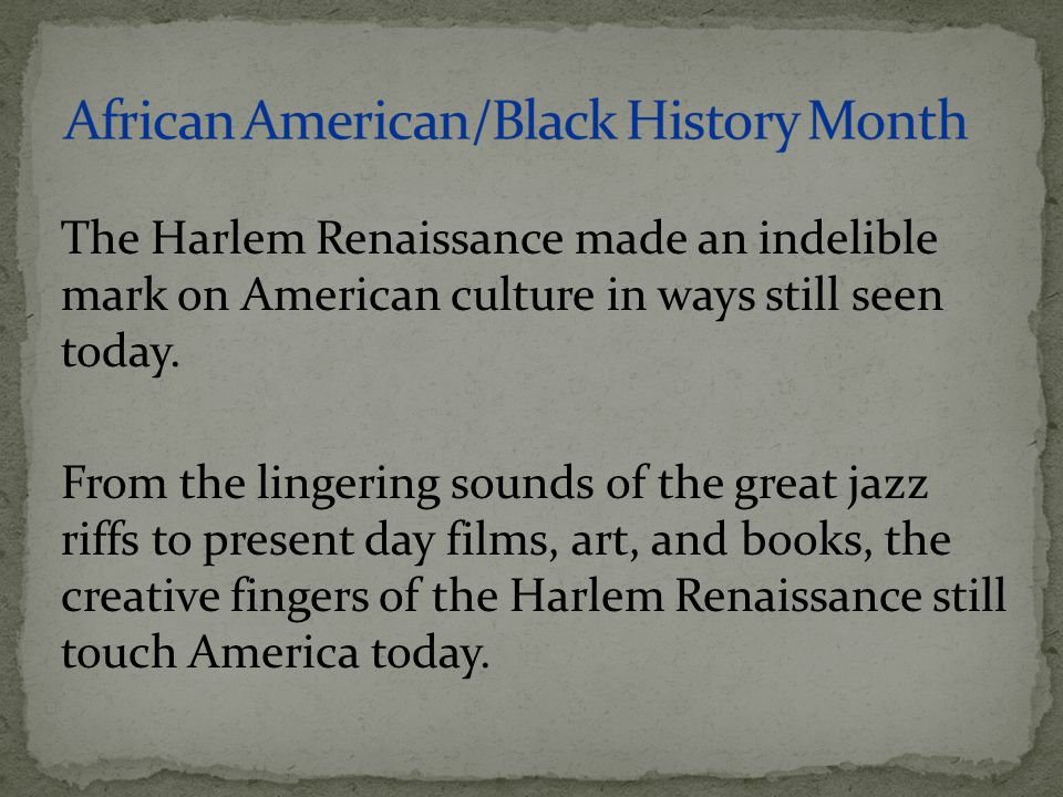 The Harlem Renaissance made an indelible mark on American culture in ways still seen today. From the lingering sounds of the great jazz riffs to prese
