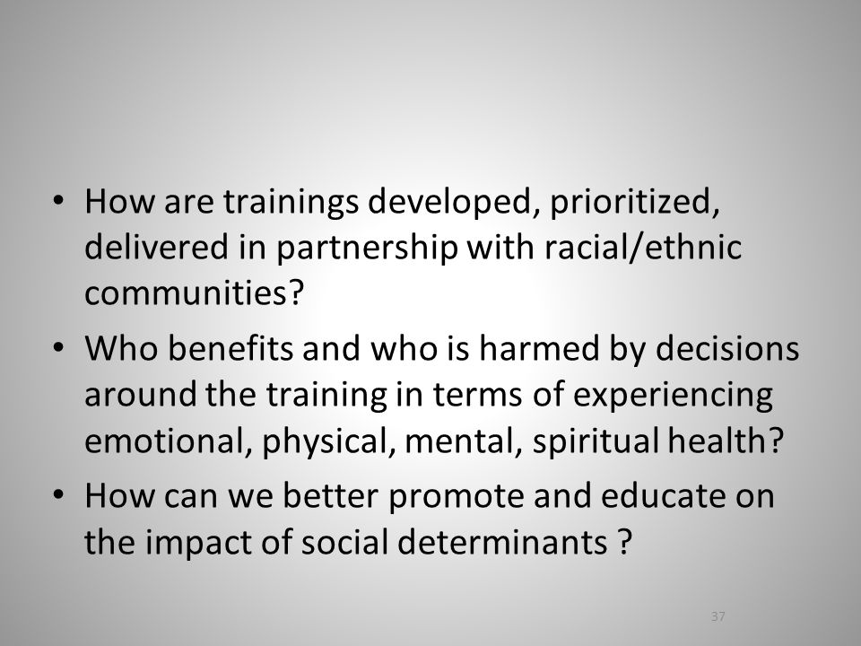 37 How are trainings developed, prioritized, delivered in partnership with racial/ethnic communities.
