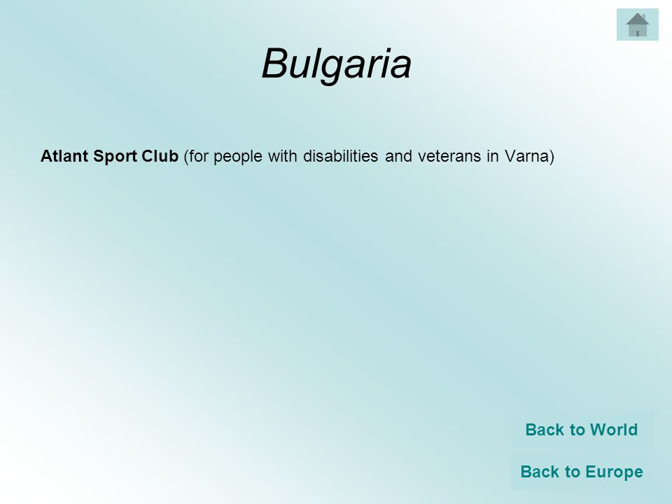 Bulgaria Atlant Sport Club (for people with disabilities and veterans in Varna) Back to World Back to Europe
