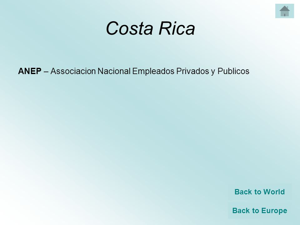 Costa Rica ANEP – Associacion Nacional Empleados Privados y Publicos Back to World Back to Europe