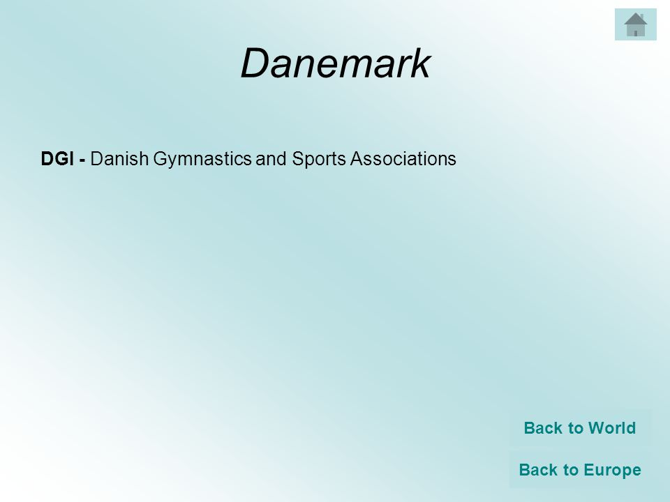 Danemark DGI - Danish Gymnastics and Sports Associations Back to World Back to Europe