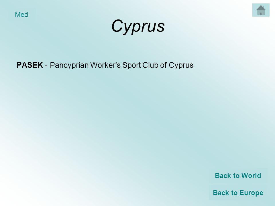 Cyprus PASEK - Pancyprian Worker s Sport Club of Cyprus Back to World Back to Europe Med