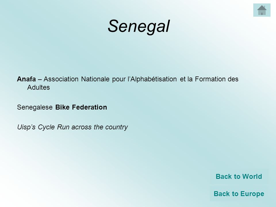 Senegal Anafa – Association Nationale pour l'Alphabétisation et la Formation des Adultes Senegalese Bike Federation Uisp's Cycle Run across the country Back to World Back to Europe