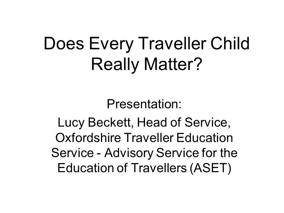 Does Every Traveller Child Really Matter.