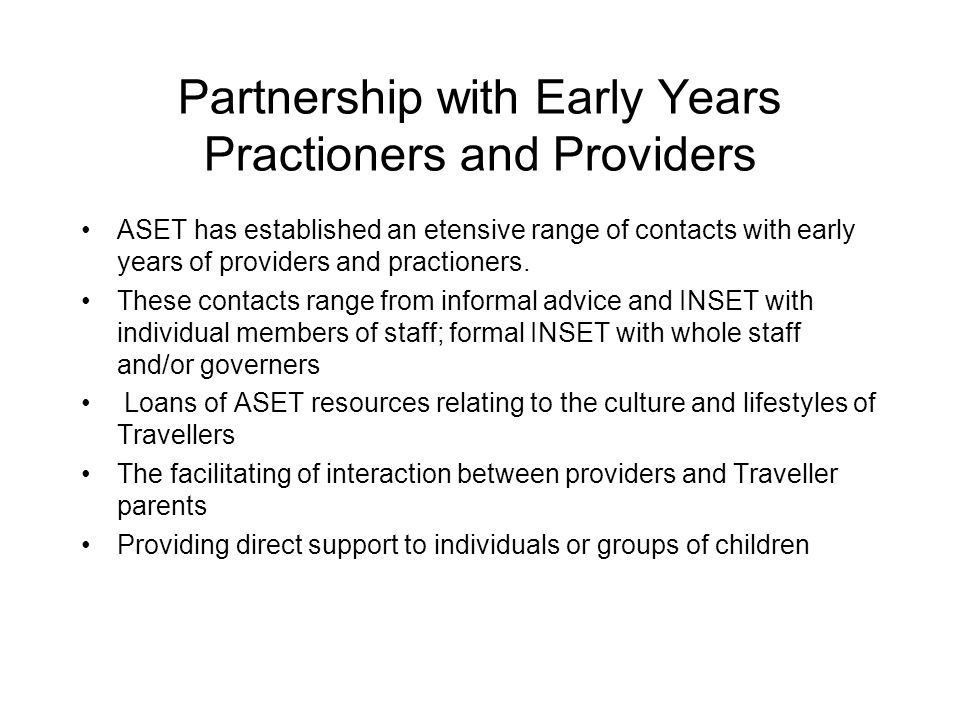 Partnership with Early Years Practioners and Providers ASET has established an etensive range of contacts with early years of providers and practioners.