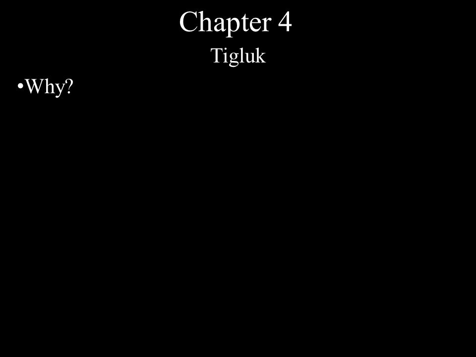 Chapter 4 Tigluk Why