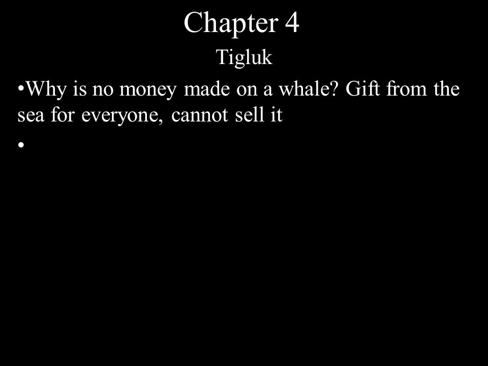 Chapter 4 Tigluk Why is no money made on a whale Gift from the sea for everyone, cannot sell it